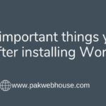 10 Most important things you need to do after installing WordPress